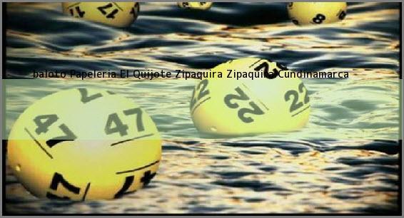 <b>baloto Papeleria El Quijote Zipaquira</b> Zipaquira Cundinamarca