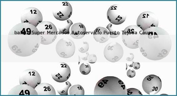 <b>baloto Super Mercados Autoservicio</b> Puerto Tejada Cauca