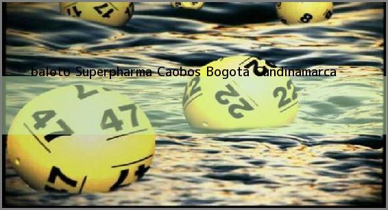 <b>baloto Superpharma Caobos</b> Bogota Cundinamarca
