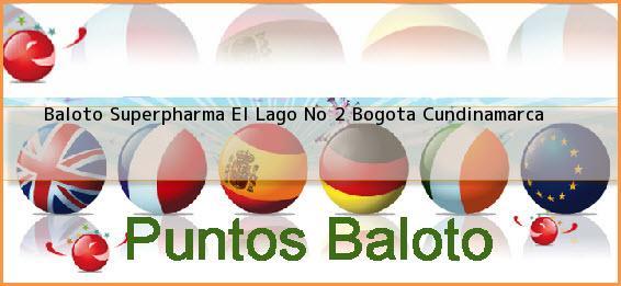 Baloto Superpharma El Lago No 2 Bogota Cundinamarca