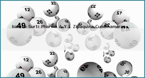 <b>baloto Surti Pharma A Y L</b> Zipaquira Cundinamarca