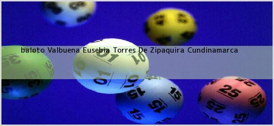 <b>baloto Valbuena Eusebia Torres De</b> Zipaquira Cundinamarca