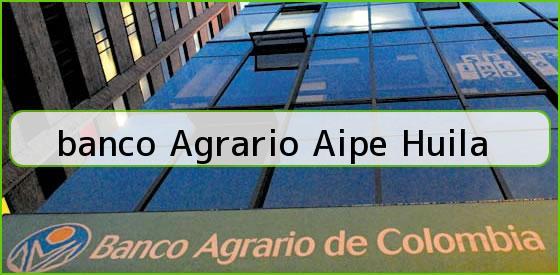 <b>banco Agrario Aipe Huila</b>