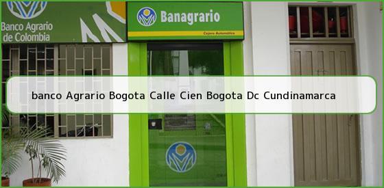 <b>banco Agrario Bogota Calle Cien Bogota Dc Cundinamarca</b>