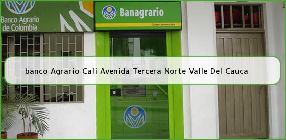 <b>banco Agrario Cali Avenida Tercera Norte Valle Del Cauca</b>