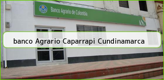 <b>banco Agrario Caparrapi Cundinamarca</b>