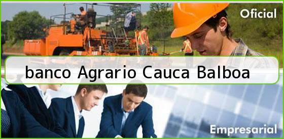 <b>banco Agrario Cauca Balboa</b>