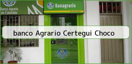 <b>banco Agrario Certegui Choco</b>