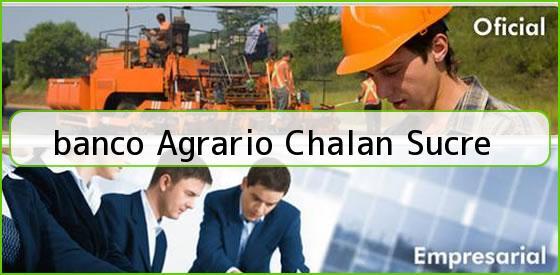 <b>banco Agrario Chalan Sucre</b>