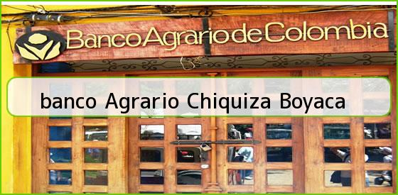 <b>banco Agrario Chiquiza Boyaca</b>
