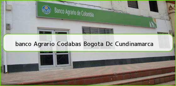 <b>banco Agrario Codabas Bogota Dc Cundinamarca</b>