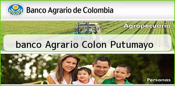 <b>banco Agrario Colon Putumayo</b>