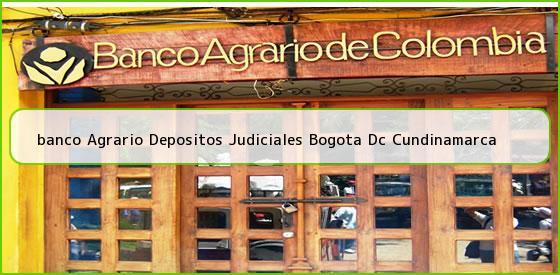 <b>banco Agrario Depositos Judiciales Bogota Dc Cundinamarca</b>