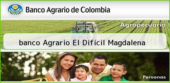 <b>banco Agrario El Dificil Magdalena</b>