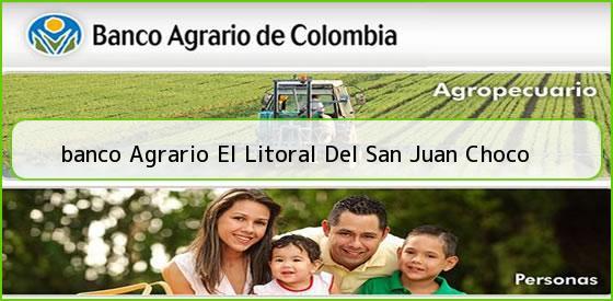 <b>banco Agrario El Litoral Del San Juan Choco</b>