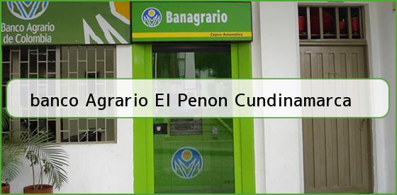 <b>banco Agrario El Penon Cundinamarca</b>