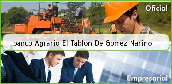 <b>banco Agrario El Tablon De Gomez Narino</b>