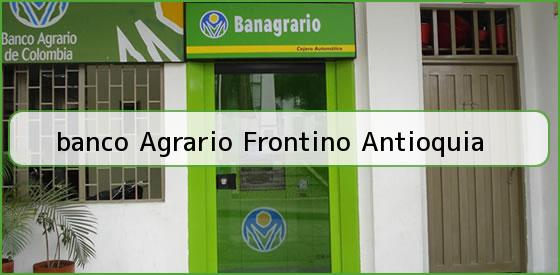 <b>banco Agrario Frontino Antioquia</b>