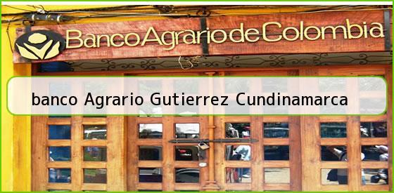 <b>banco Agrario Gutierrez Cundinamarca</b>