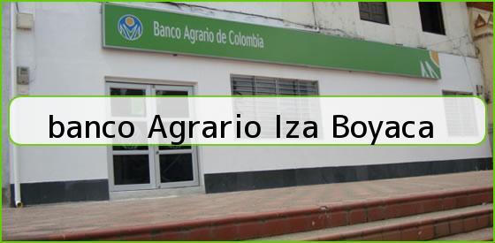 <b>banco Agrario Iza Boyaca</b>