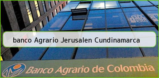 <b>banco Agrario Jerusalen Cundinamarca</b>