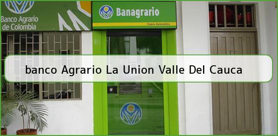 <b>banco Agrario La Union Valle Del Cauca</b>