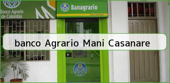 <b>banco Agrario Mani Casanare</b>