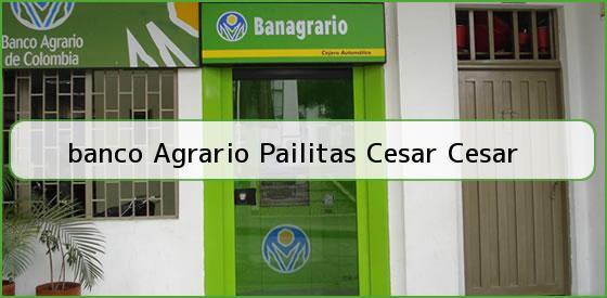 <b>banco Agrario Pailitas Cesar Cesar</b>