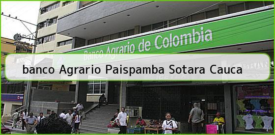 <b>banco Agrario Paispamba Sotara Cauca</b>