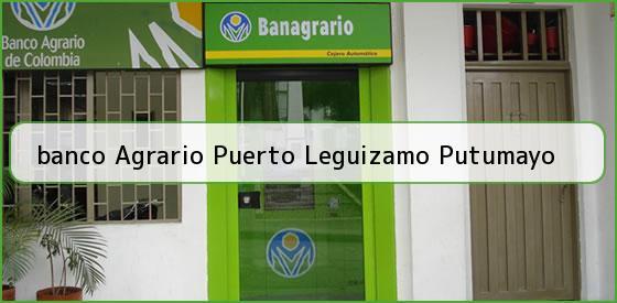 <b>banco Agrario Puerto Leguizamo Putumayo</b>