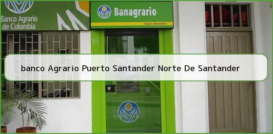 <b>banco Agrario Puerto Santander Norte De Santander</b>