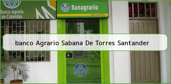 <b>banco Agrario Sabana De Torres Santander</b>