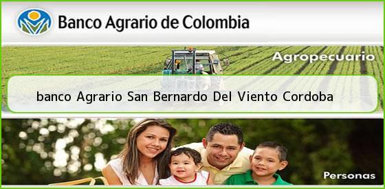 <b>banco Agrario San Bernardo Del Viento Cordoba</b>