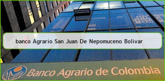 <b>banco Agrario San Juan De Nepomuceno Bolivar</b>