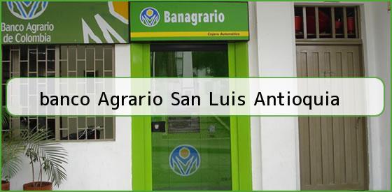 <b>banco Agrario San Luis Antioquia</b>