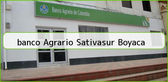 <b>banco Agrario Sativasur Boyaca</b>
