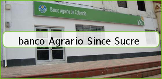 <b>banco Agrario Since Sucre</b>