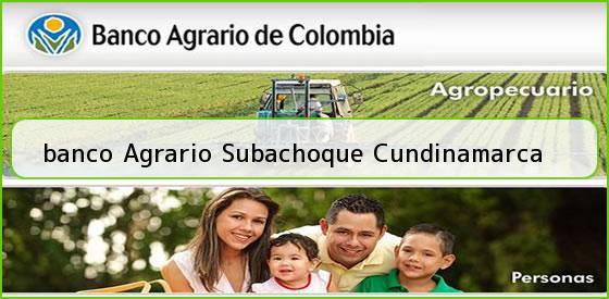 <b>banco Agrario Subachoque Cundinamarca</b>