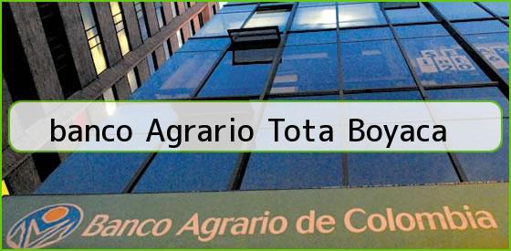 <b>banco Agrario Tota Boyaca</b>