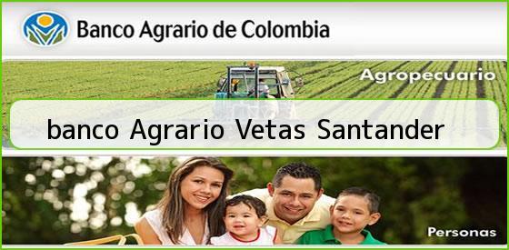 <b>banco Agrario Vetas Santander</b>