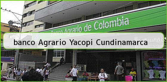 <b>banco Agrario Yacopi Cundinamarca</b>