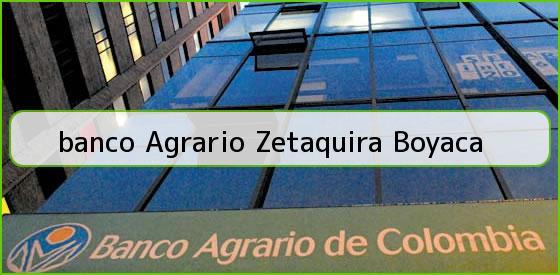 <b>banco Agrario Zetaquira Boyaca</b>