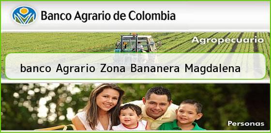 <b>banco Agrario Zona Bananera Magdalena</b>