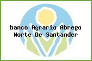 Teléfono y Dirección Banco Agrario, Calle 14 N° 5-60, Abrego, Norte De Santander
