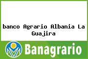 <i>banco Agrario Albania La Guajira</i>