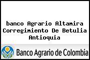 <i>banco Agrario Altamira Corregimiento De Betulia Antioquia</i>