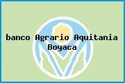 Teléfono y Dirección Banco Agrario, Clle 7 No. 6-26, Aquitania, Boyacá