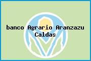 <i>banco Agrario Aranzazu Caldas</i>
