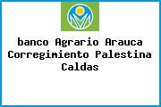 <i>banco Agrario Arauca Corregimiento Palestina Caldas</i>