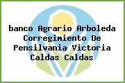 <i>banco Agrario Arboleda Corregimiento De Pensilvania Victoria Caldas Caldas</i>